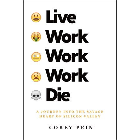 Live Work Work Work Die : A Journey into the Savage Heart of Silicon (Best Of Silicon Valley 2019)
