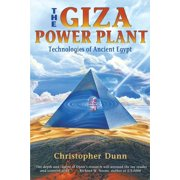 The Giza Power Plant : Technologies of Ancient Egypt