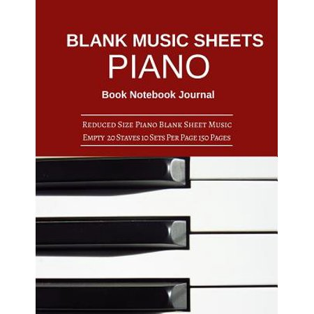 Blank Music Sheet Piano Book Notebook Journal : Reduced Size Piano Blank Sheet Music Empty 20 Staves 10 Sets Per Page 150 Pages 8.5x11 Inches