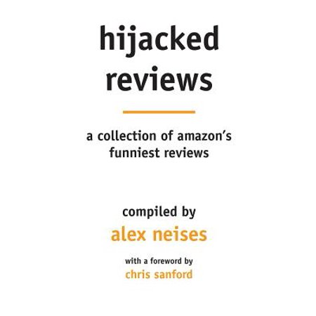 Buy Now Hijacked Reviews: A Collection of Amazon's Funniest Reviews Before Special Offer Ends