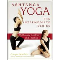 Ashtanga Yoga - The Intermediate Series: Mythology, Anatomy, and Practice (Paperback)