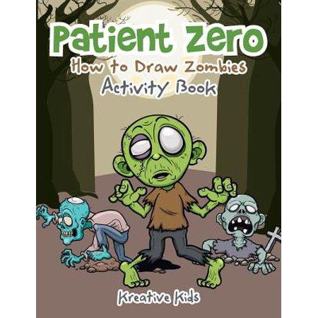Patient Zero : How to Draw Zombies Activity Book (Zombie Halloween Book)