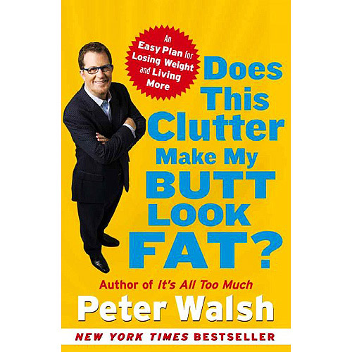 Does This Clutter Make My Butt Look Fat?: An Easy Plan for Losing Weight and Living More