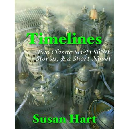 Timelines: Two Classic Sci Fi Short Stories, & a Short Novel -