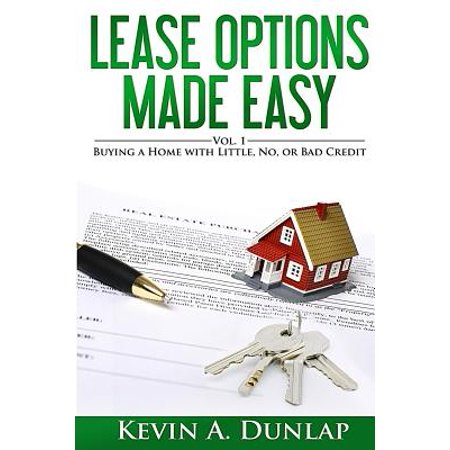 Lease Options Made Easy : Vol. 1 - Buying a Home with Little, No, or Bad Credit Lease Options Made Easy: Vol. 1 - Buying a Home with Little, No, or Bad Credit
