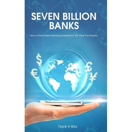 Seven Billion Banks  How A Personalized Banking Experience Will Save The Industry