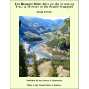 The Broncho Rider Boys on the Wyoming Trail: A Mystery of the Prairie Stampede - eBook