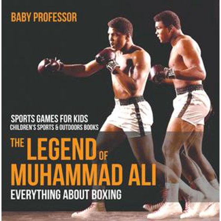 The Legend of Muhammad Ali : Everything about Boxing - Sports Games for Kids | Children's Sports & Outdoors Books - (Muhammad Ali Boxing Pictures)