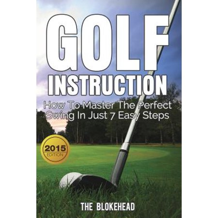 Golf Instruction : How to Master the Perfect Swing in Just 7 Easy
