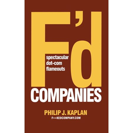 F'd Companies : Spectacular Dot-com Flameouts (Virtual Business Or Dot Com Company Definition)