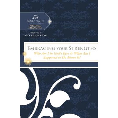Embracing Your Strengths : Who Am I in God's Eyes? (and What Am I Supposed to Do about