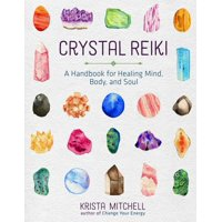 Crystal Reiki: A Handbook for Healing Mind, Body, and Soul (Paperback)