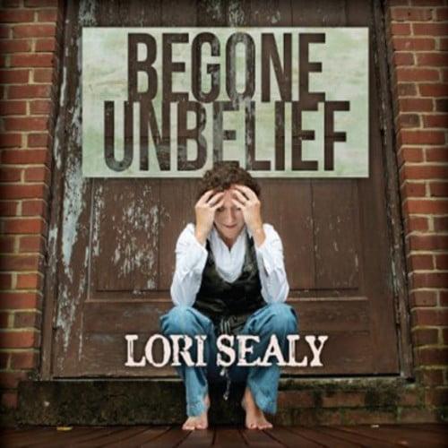 Lori Sealy Begone Unbelief [CD] by
