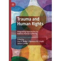 Trauma and Human Rights : Integrating Approaches to Address Human Suffering