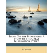 Snow on the Headlight : A Story of the Great Burlington Strike