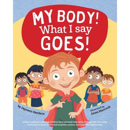 My Body! What I Say Goes! : Teach Children Body Safety, Safe/Unsafe Touch, Private Parts, Secrets/Surprises, Consent, Respect (I Teach Technology Halloween)