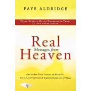 Real Messages From Heaven : And Other True Stories of Miracles, Divine Intervention and Supernatural Occurrences