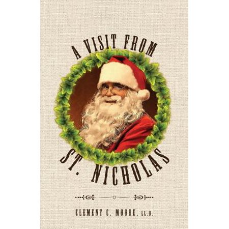 A Visit from Saint Nicholas : Twas the Night Before Christmas with Original 1849 (Twas The Night Before Christmas Original Poem)
