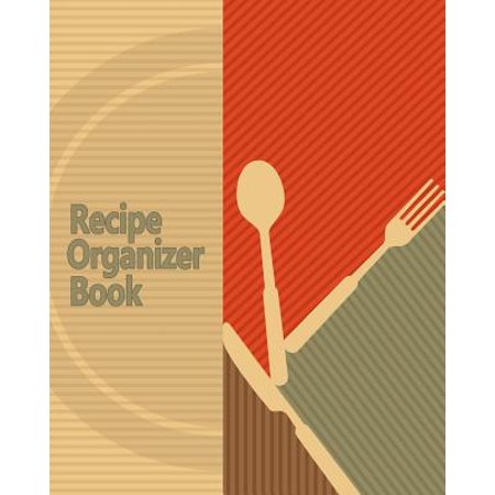 Recipe Organizer Book : 100 Blank Recipes! DIY Recipe Book / Blank Cook Book With Template Pages, Conversion Tables, Organizer and More! (8 x 10 Inches / Brown)