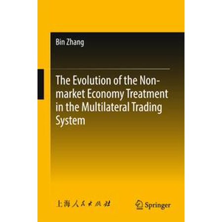 The Evolution of the Non-market Economy Treatment in the Multilateral Trading System - eBook