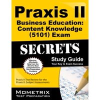 Praxis II Business Education: Content Knowledge (5101) Exam Secrets Study Guide : Praxis II Test Review for the Praxis II: Subject Assessments