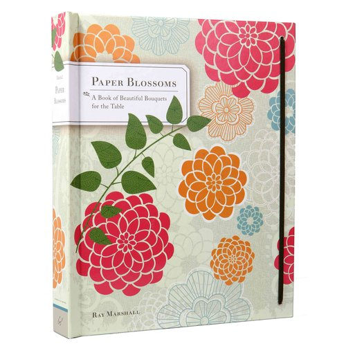 Paper Blossoms : A Book of Beautiful Bouquets for the Table