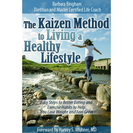 The Kaizen Method to Living a Healthy Lifestyle: Easy Steps to Better Eating and Exercise Habits to Help You Lose Weight and Feel Great - (Steps To Eating Healthy And Losing Weight)