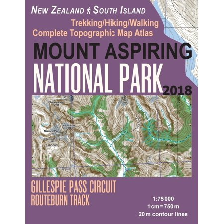 One Circuit 4 Track (Mount Aspiring National Park Trekking/Hiking/Walking Complete Topographic Map Atlas Gillespie Pass Circuit Routeburn Track New Zealand South Island 1: 75000: Great Trails & Walks Info for Hikers, Trek )