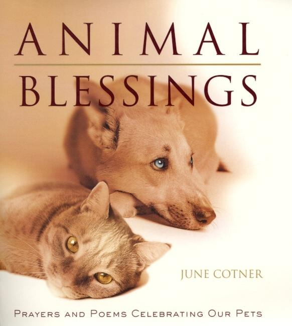 Animal Blessings : Prayers and Poems Celebrating Our Pets