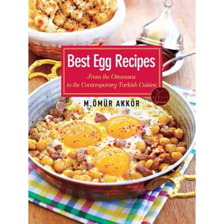 Best Egg Recipes : From the Ottomans to the Contemporary Turkish