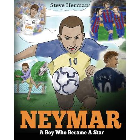 Neymar : A Boy Who Became a Star. Inspiring Children Book about Neymar - One of the Best Soccer Players in History. (Soccer Book for