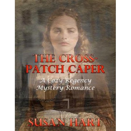 The Cross Patch Caper: A Cozy Regency Mystery Romance - eBook