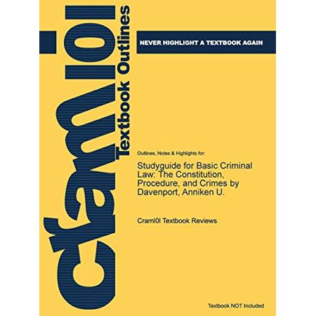 Studyguide for Basic Criminal Law : The Constitution, Procedure, and Crimes by Davenport, Anniken