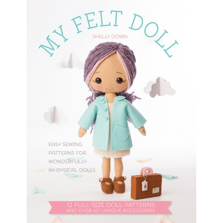 My Felt Doll : 12 Easy Patterns for Wonderful Whimsical Dolls