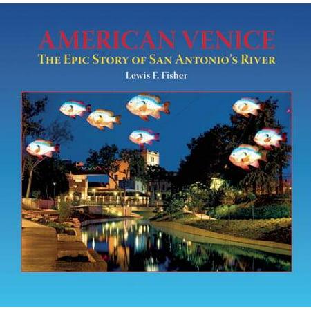 American Venice : The Epic Story of San Antonio's