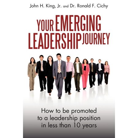 Your Emerging Leadership Journey : How to Be Promoted to a Leadership Position in 5 to 10 Years