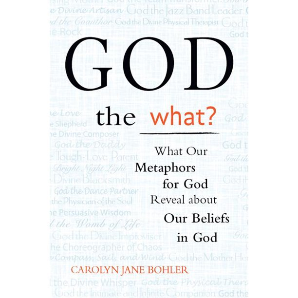 God The What?: What Our Metaphors For God Reveal About Our