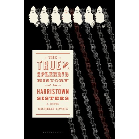 The True and Splendid History of the Harristown Sisters - eBook ()