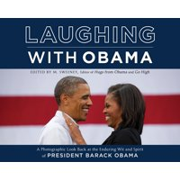 Laughing with Obama : A Photographic Look Back at the Enduring Wit and Spirit of President Barack Obama