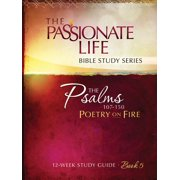 Passionate Life Bible Study: Psalms: Poetry on Fire Book Five 12-Week Study Guide : The Passionate Life Bible Study Series (Paperback)