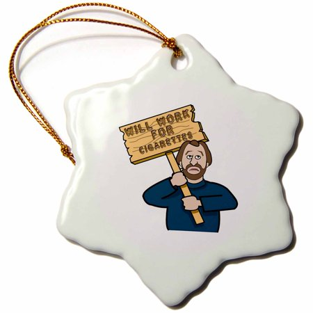 Funny Cigarette - 3dRose Funny Humorous Man Guy With A Sign Will Work For Cigarettes - Snowflake Ornament, 3-inch