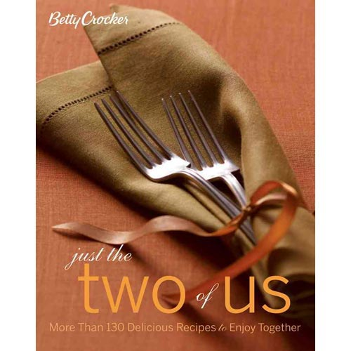Betty Crocker Just the Two of Us: More Than 130 Delicious Recipes to Enjoy Together