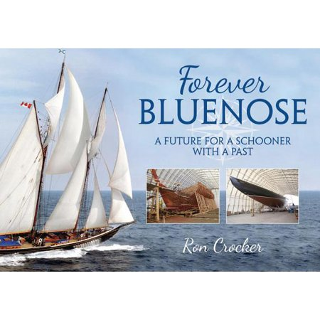 Forever Bluenose : A Future for a Schooner with a Past