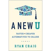 A New U : Faster + Cheaper Alternatives to College