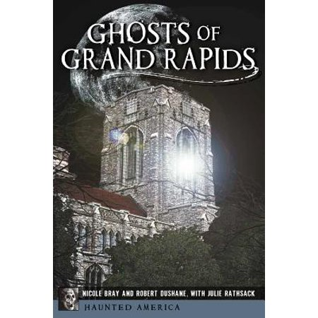 Ghosts of Grand Rapids - Grand Rapids Halloween Usa