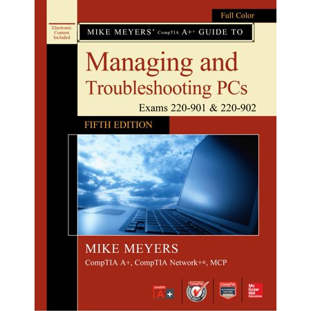 Mike Meyers Comptia A  Guide To Managing And Troubleshooting Pcs  Fifth Edition  Exams 220 901   220 902   Other