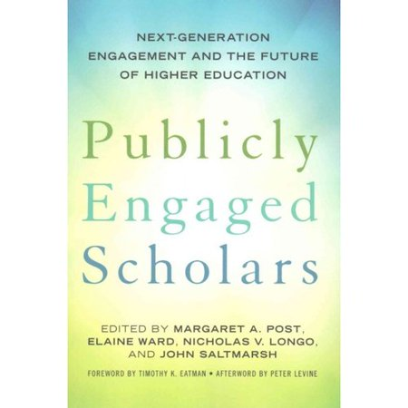 Publicly Engaged Scholars  Next Generation Engagement And The Future Of Higher Education