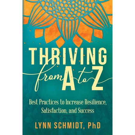 Thriving from A to Z : Best Practices to Increase Resilience, Satisfaction, and (Project Status Reporting Best Practices)