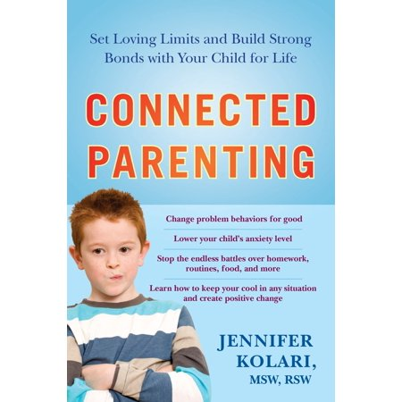Connected Parenting : Set Loving Limits and Build Strong Bonds with Your Child for Life