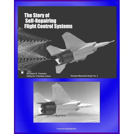 The Story of Self-Repairing Flight Control Systems: NASA and Air Force Partnership to Test SRFCS Damage Adaptive Technology, Intelligent Flight Control System - eBook
